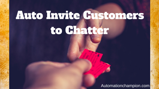 Getting Started with Process Builder – Part 51 (Auto Invite Customers to Chatter)